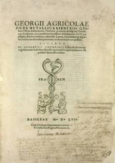 De re metalica libri XII [...] eiusdem De animantibus subterraneis liber, ab autore recognitus
