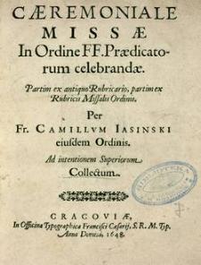 Cæremoniale Missæ In Ordine FF. Prædicatorum celebrandæ. Partim ex antiquo Rubricario, partim ex Rubricis Missalis Ordinis