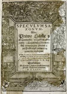 Speculum Saxonum : abo prawo saskie y Magdeburskie Porza̜dkiem Obiecadła, z Laćinskich y Niemieckich Exemplarzow zebrane