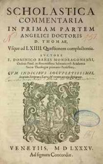 Scholastica commentaria in primam partem Angelici Doctoris D. Thomae, vsque ad LXIIII. Quaestionem complectentia