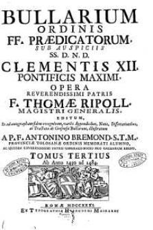 Bullarium Ordinis FF. Praedicatorum : sub auspiciis SS. D.N.D. Clementis XII, pontificis maximi [...]. T. 3, Ab anno 1430 ad 1484