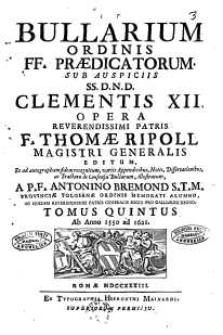 Bullarium Ordinis FF. Praedicatorum : sub auspiciis SS. D.N.D. Clementis XII, pontificis maximi [...]. T. 5, Ab anno 1550 ad 1621