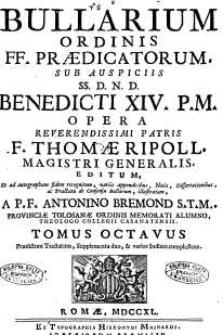Bullarium Ordinis FF. Praedicatorum : sub auspiciis SS. D.N.D. Benedicti XIV P. M., [...]. T. 8, Praedictum Tractatum, Supplementa duo, & varios Indices complectens
