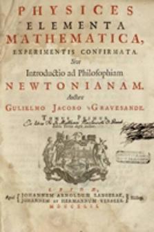 Physices elementa mathematica, experimentis confirmata : Sive introductio ad philosophiam Newtonianam. T. 1