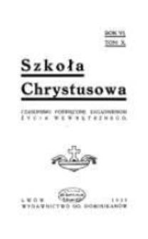 Szkoła Chrystusowa : czasopismo poświęcone zagadnieniom życia wewnętrznego. R. 6 (1935) T. 10
