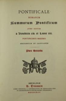 Pontificale romanum: summorum pontificum jussu editum a Benedicto XIV et Leone XIII pontificibus maximis recognitum et castigatum pars secunda