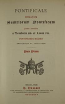 Pontificale romanum: summorum pontificum jussu editum a Benedicto XIV et Leone XIII pontificibus maximis recognitum et castigatum pars prima