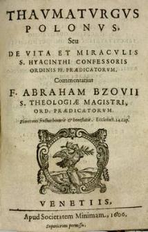 Thavmatvrgvs Polonvs seu De vita et miracvlis S. Hyacinthi confessoris Ordinis FF. Praedicatorvm